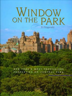 Window on the Park: New York's Most Prestigious Properties on Central Park (Hardback)