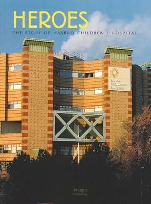 Heroses the Story of Hasbro Childrens Hospital (Hardback)