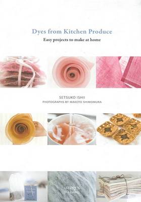Dyes from Kitchen Produce: Easy Projects to Make at Home (Paperback)