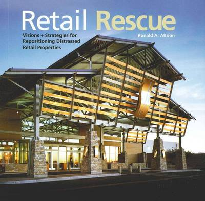 Retail Rescue Visions + Strategies for Repositioning Distressed Retail Properties (Hardback)