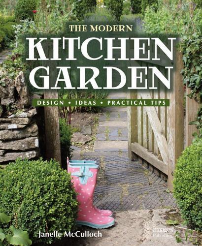 Modern Kitchen Garden: Design. Ideas. Practical Tips (Hardback)