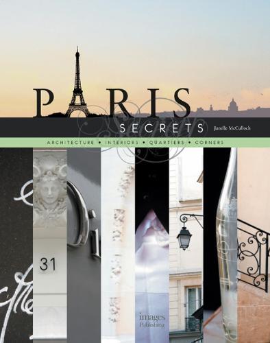 Paris Secrets: Architecture, Interiors, Quartiers, Corners (Paperback)