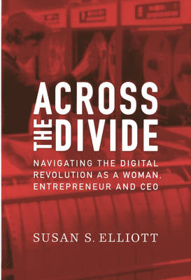 Across the Divide: Navigating the Digital Revolution as a Woman, Entrepreneur and CEO (Hardback)