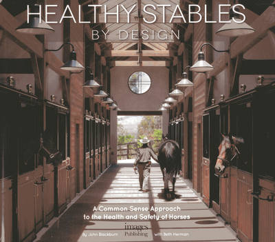 Healthy Stables by Design: A Common Sense Approach to the Health and Safety of Horses (Hardback)