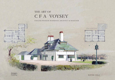 The Art of CFA Voysey: English Pioneer Modernist Architect & Designer (Hardback)