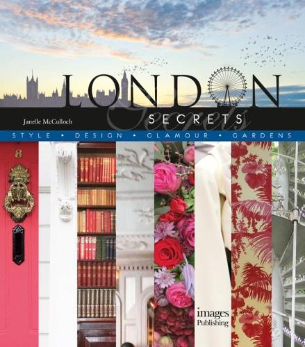 London Secrets: Style, Design, Glamour, Gardens (Hardback)