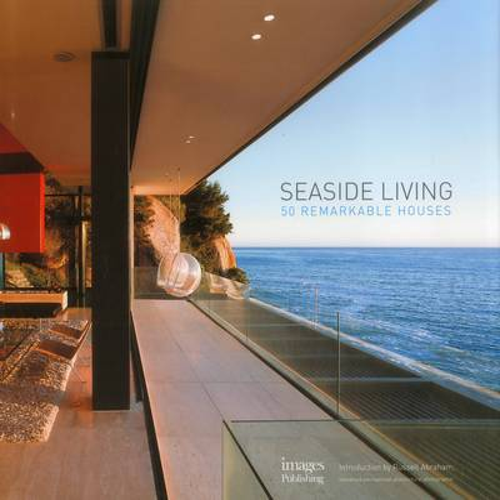 Seaside Living: 50 Remarkable Houses (Hardback)