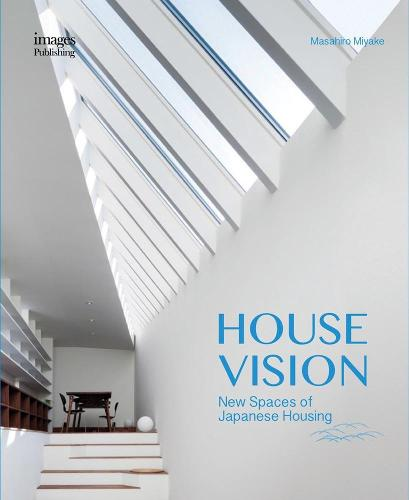 House Vision: New Spaces for Japanese Residential Architecture (Hardback)