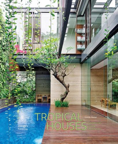 Tropical Houses: Equatorial Living Redefined (Hardback)