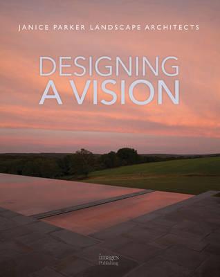 Designing a Vision: Janice Parker Landscape Architects (Hardback)