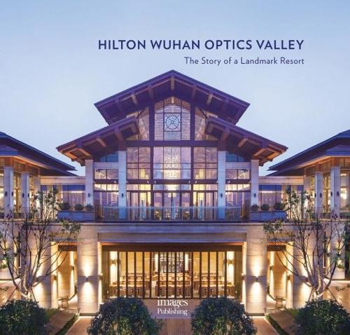 Hilton Wuhan Optics Valley: The Story of a Landmark Resort (Hardback)