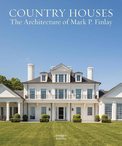 Country Houses: The Architecture of Mark P. Finlay (Hardback)