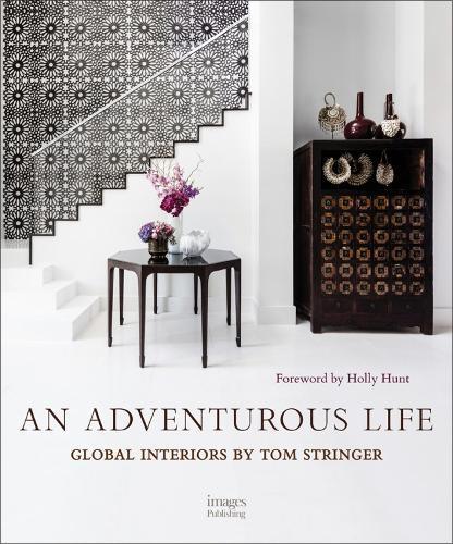 An Adventurous Life: Global Interiors by Tom Stringer (Hardback)