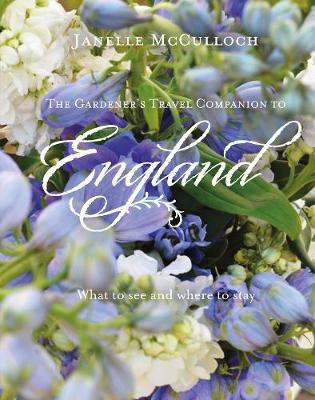 The Gardener's Travel Companion to England: What to see and where to stay (Hardback)