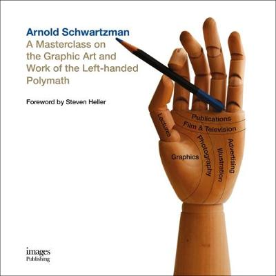 Arnold Schwartzman: A Masterclass on the Graphic Art and Work of the Left-handed Polymath (Hardback)