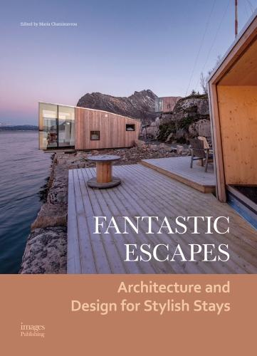 Fantastic Escapes: Architecture and Design for Stylish Stays (Hardback)