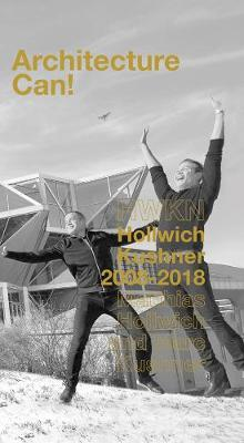 Architecture Can!: HWKN Hollwich Kushner 2008-2018 (Paperback)