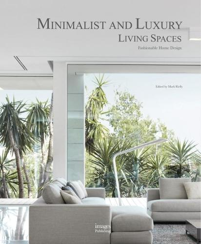 Minimalist and Luxury Living Spaces: Fashionable Home Design (Hardback)