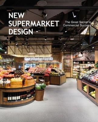 New Supermarket Design: The Great Secret to Commercial Success (Hardback)
