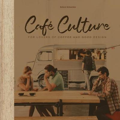 Cafe Culture: For Lovers of Coffee and Good Design (Hardback)