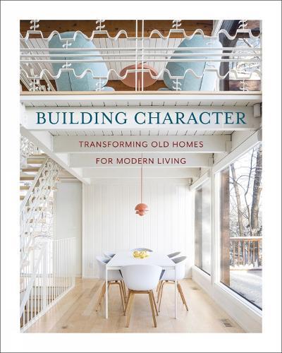 Building Character: Transforming Old Homes for Modern Living (Hardback)