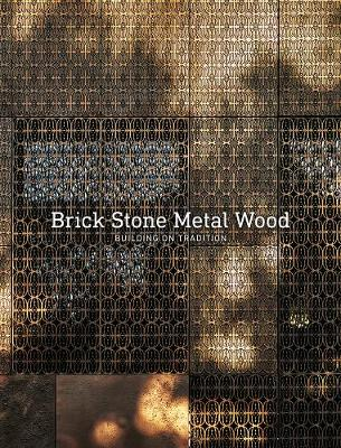Building on Tradition: Brick Stone Metal Wood (Hardback)