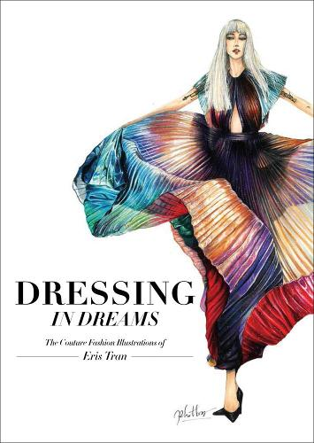 Dressing in Dreams: The Couture Fashion Illustrations of Eris Tran (Hardback)