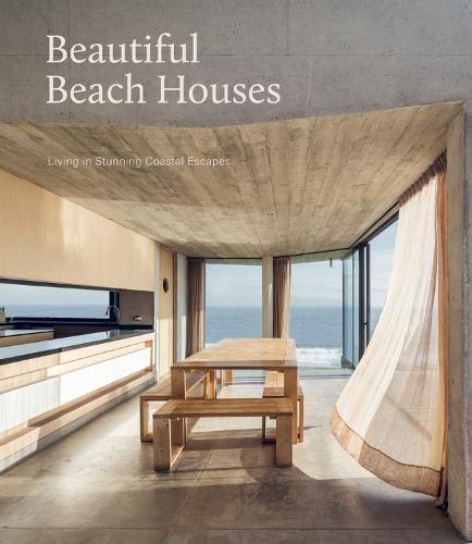 Beautiful Beach Houses: Living in Stunning Coastal Escapes (Hardback)