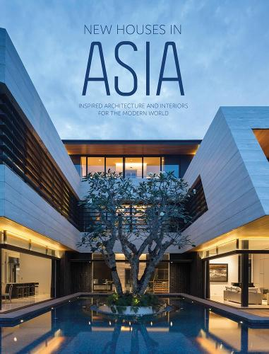 New Houses in Asia: Inspired Architecture and Interiors for the Modern World (Hardback)