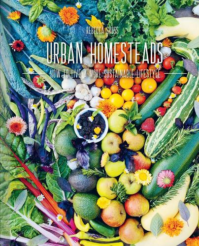 Urban Homesteads: How to Live a More Sustainable Lifestyle (Hardback)
