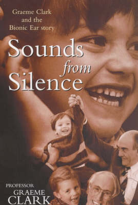 Sounds from Silence: Graeme Clark and the Bionic Ear Story (Paperback)