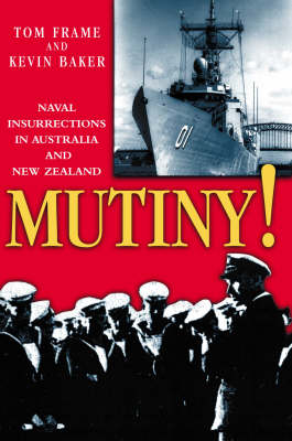 Mutiny!: Naval Insurrections in Australia and New Zealand (Paperback)