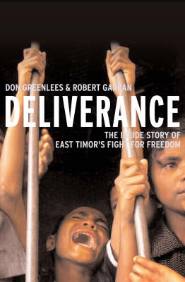 Deliverance: The Inside Story of East Timor's Fight for Freedom (Paperback)