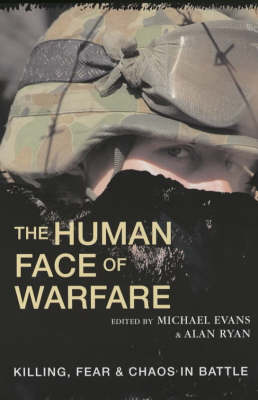 The Human Face of Warfare: Killing, Fear and Chaos in Battle (Paperback)