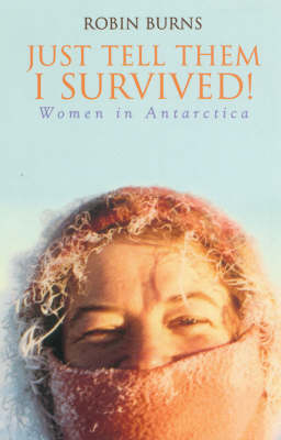 Just Tell Them I Survived: Women in Antarctica (Paperback)