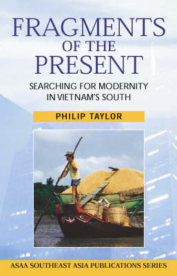 Fragments of the Present: Searching for Modernity in Vietnam's South - Asian Studies Association of Australia (ASAA) S. (Paperback)
