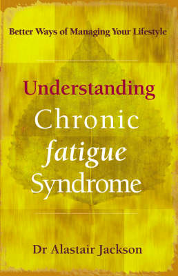 Understanding Chronic Fatigue Syndrome: Better Ways of Managing Your Lifestyle (Paperback)