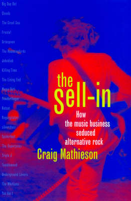 The Sell-in: How the Music Business Seduced Alternative Rock (Paperback)
