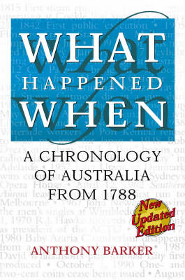 What Happened When: A Chronology of Australia from 1788 (Paperback)