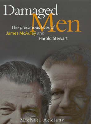 Damaged Men: The Precarious Lives of James McAuley and Harold Stewart (Hardback)