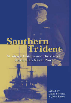Southern Trident: Strategy, History and the Rise of Australian Naval Power (Hardback)