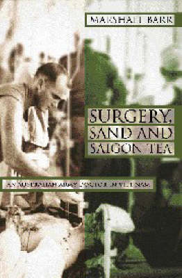 Surgery, Sand and Saigon Tea: An Australian Army Doctor in Viet Nam (Paperback)