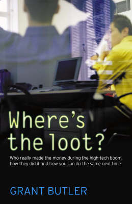 Where's the Loot?: Who Really Made the Money During the High-tech Boom, How They Did it and How You Can Do the Same Next Time (Paperback)