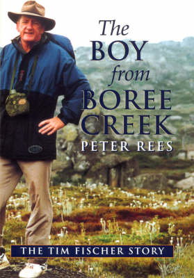 The Boy from Boree Creek: The Tim Fischer Story (Hardback)