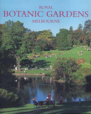 The Royal Botanic Gardens, Melbourne: A Life and Times (Hardback)