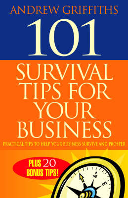 101 Survival Tips for Your Business: Practical Tips to Help Your Business Survive and Prosper (Paperback)