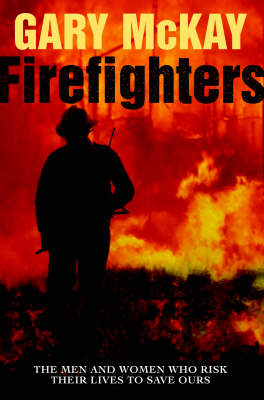 Firefighters: The Men and Women Who Risk Their Lives to Save Ours (Paperback)