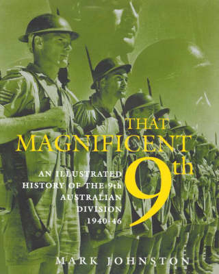 That Magnificent 9th: An Illustrated History of the 9th Australian Division 1940-46 (Hardback)