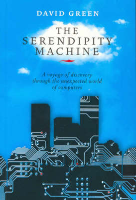 The Serendipity Machine: A Voyage of Discovery Through the Unexpected World of Computers (Paperback)