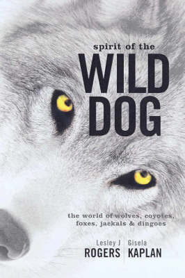Spirit of the Wild Dog: The World of Wolves, Coyotes, Foxes, Jackals and Dingoes (Paperback)